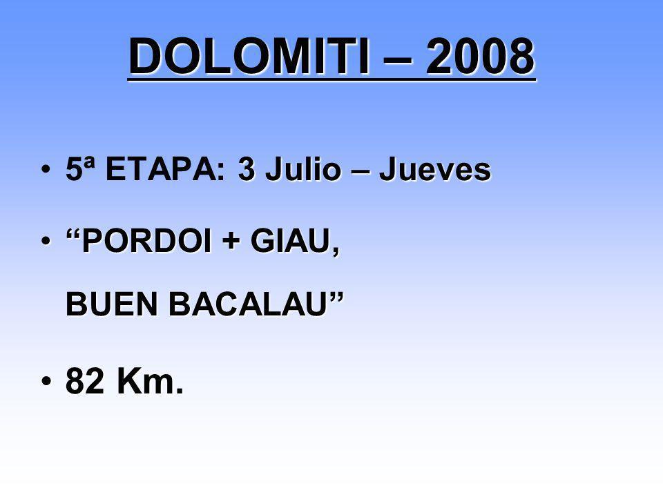 DOLOMITI – 2008 82 Km. 5ª ETAPA: 3 Julio – Jueves