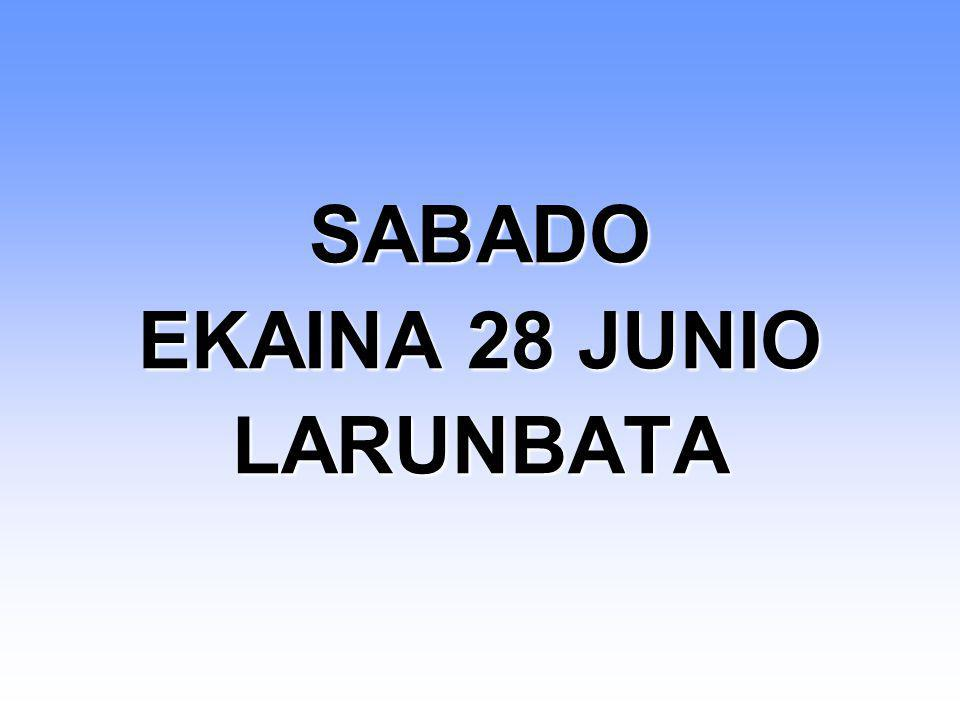 SABADO EKAINA 28 JUNIO LARUNBATA