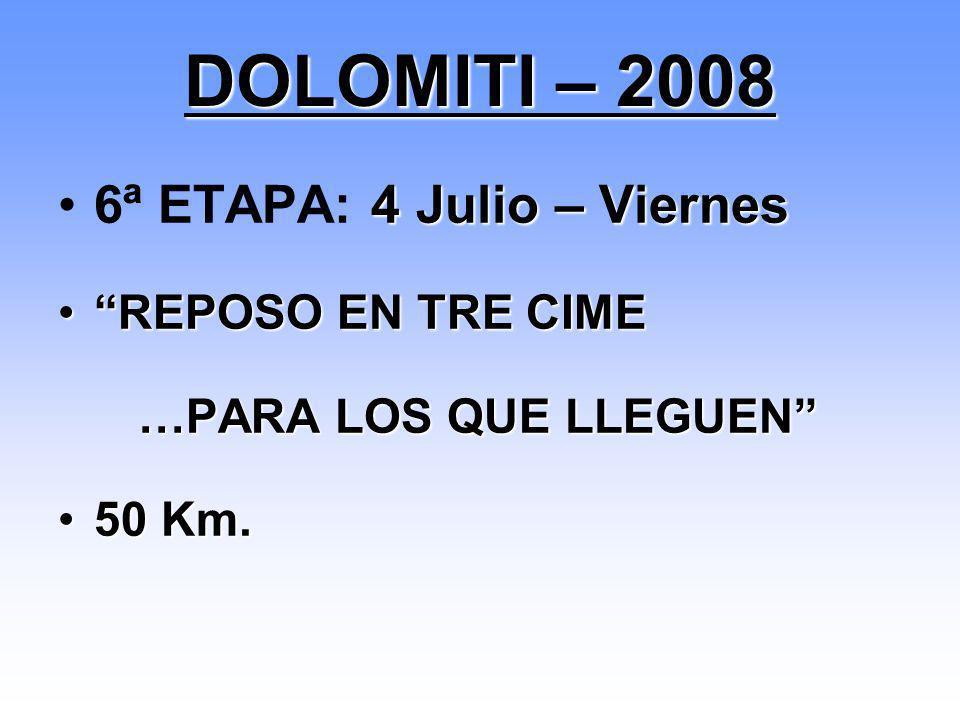 DOLOMITI – 2008 6ª ETAPA: 4 Julio – Viernes REPOSO EN TRE CIME