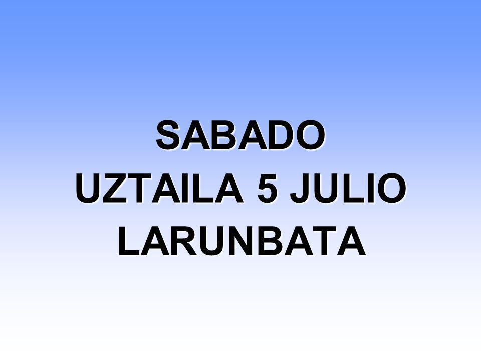 SABADO UZTAILA 5 JULIO LARUNBATA