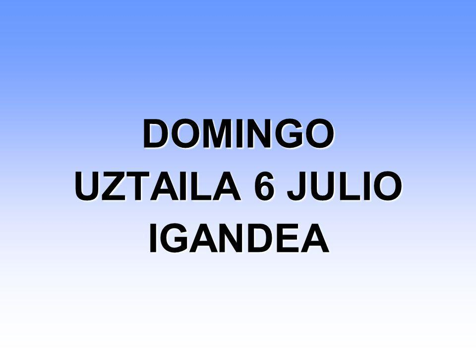 DOMINGO UZTAILA 6 JULIO IGANDEA
