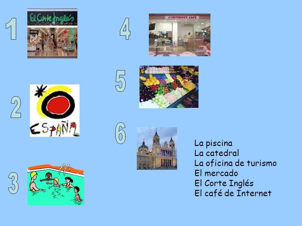 1 4 5 2 6 3 La piscina La catedral La oficina de turismo El mercado