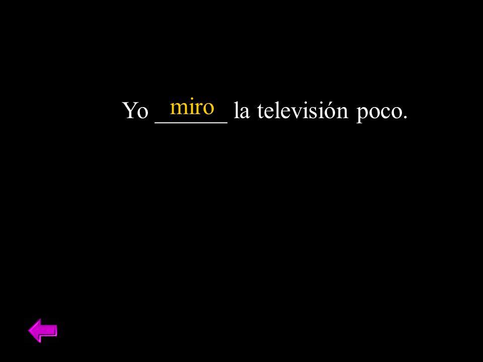 miro Yo ______ la televisión poco.