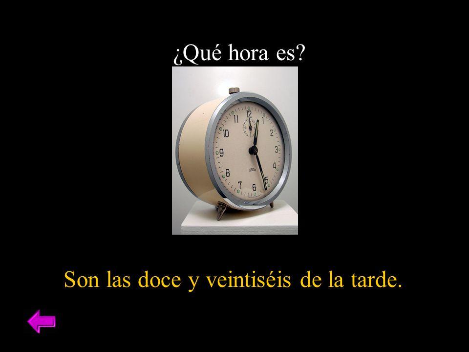 ¿Qué hora es Son las doce y veintiséis de la tarde.
