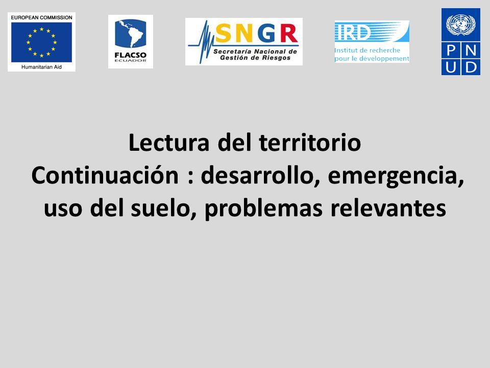 Lectura del territorio Continuación : desarrollo, emergencia, uso del suelo, problemas relevantes