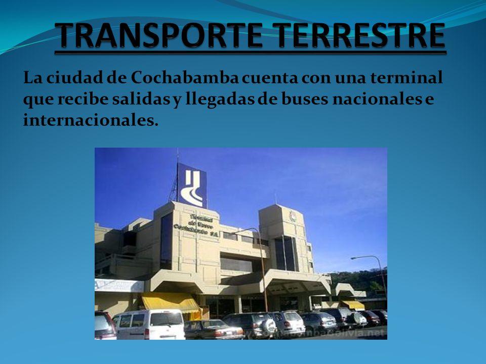 TRANSPORTE TERRESTRE La ciudad de Cochabamba cuenta con una terminal que recibe salidas y llegadas de buses nacionales e internacionales.