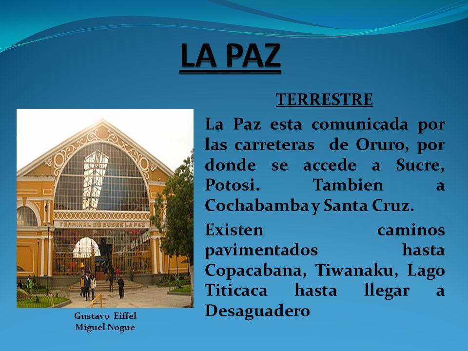LA PAZ TERRESTRE. La Paz esta comunicada por las carreteras de Oruro, por donde se accede a Sucre, Potosi. Tambien a Cochabamba y Santa Cruz.