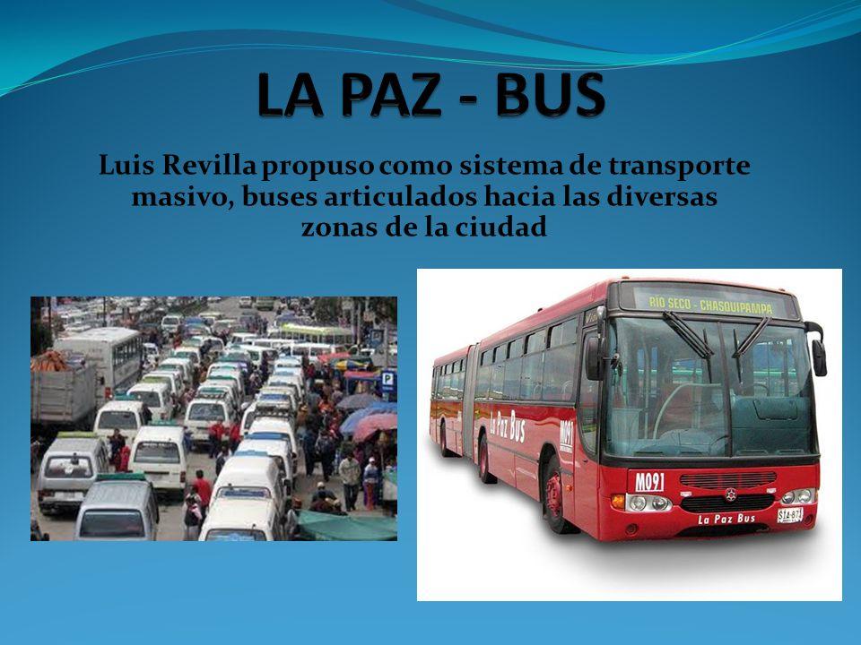 LA PAZ - BUS Luis Revilla propuso como sistema de transporte masivo, buses articulados hacia las diversas zonas de la ciudad.