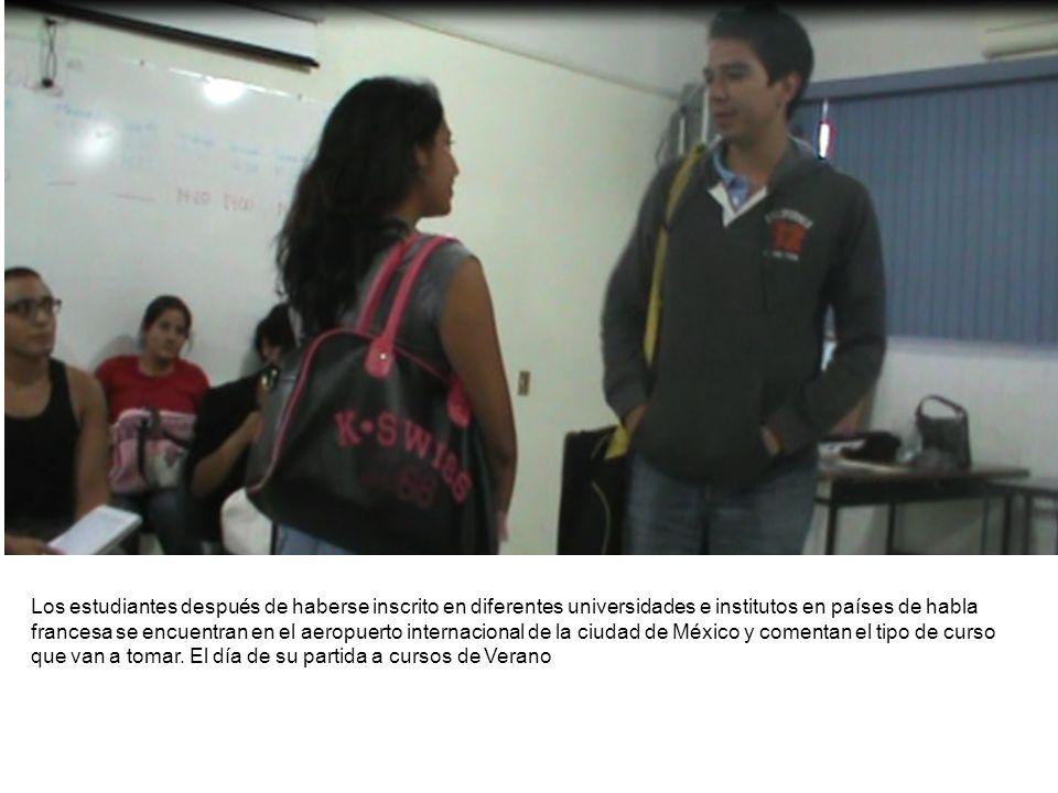 Los estudiantes después de haberse inscrito en diferentes universidades e institutos en países de habla francesa se encuentran en el aeropuerto internacional de la ciudad de México y comentan el tipo de curso que van a tomar.