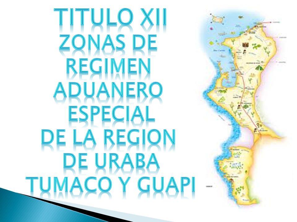 TITULO XII ZONAS DE REGIMEN ADUANERO ESPECIAL DE LA REGION DE URABA