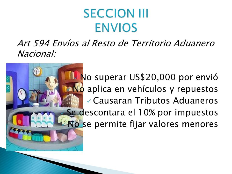 SECCION III ENVIOS Art 594 Envíos al Resto de Territorio Aduanero Nacional: No superar US$20,000 por envió.