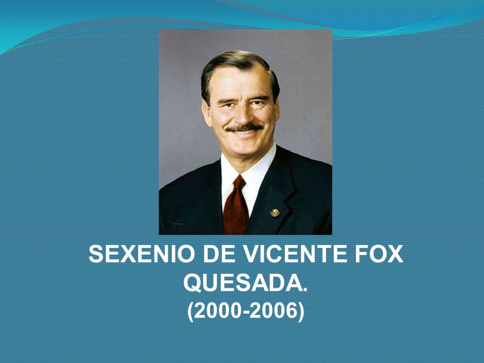 SEXENIO DE VICENTE FOX QUESADA.