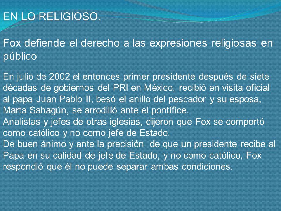 Fox defiende el derecho a las expresiones religiosas en público