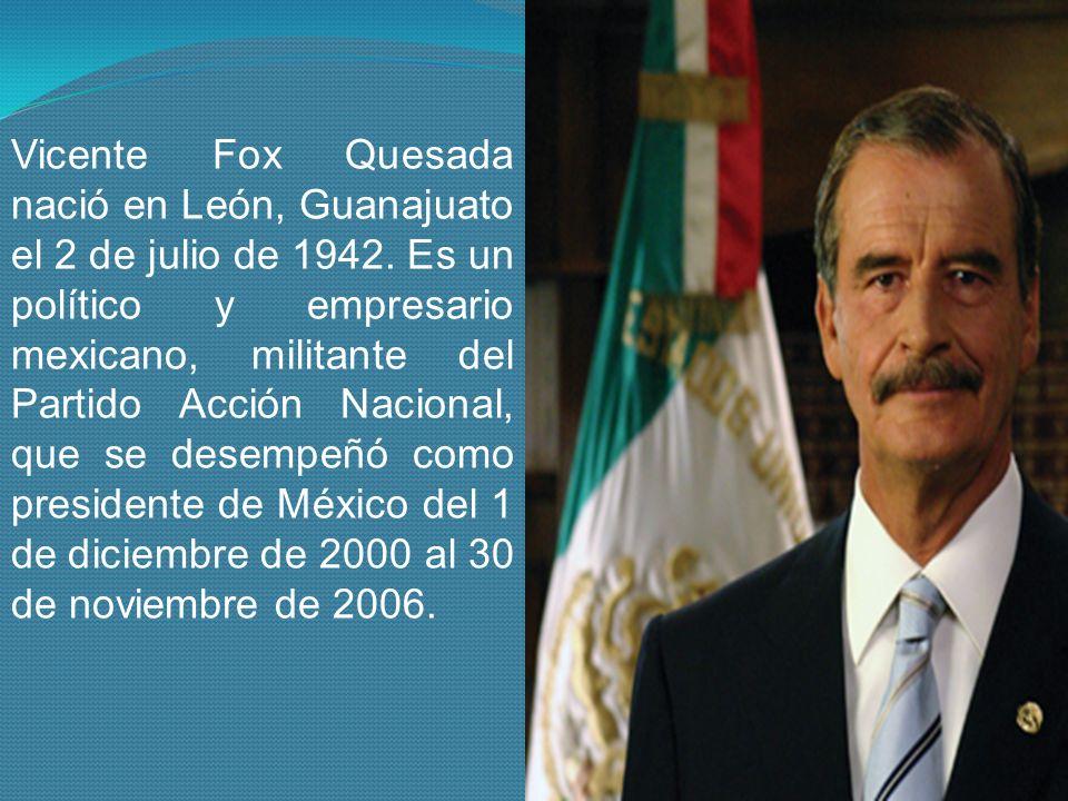 Vicente Fox Quesada nació en León, Guanajuato el 2 de julio de 1942