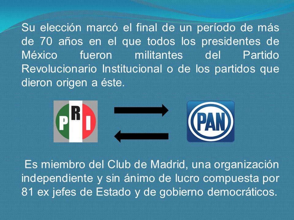 Su elección marcó el final de un período de más de 70 años en el que todos los presidentes de México fueron militantes del Partido Revolucionario Institucional o de los partidos que dieron origen a éste.