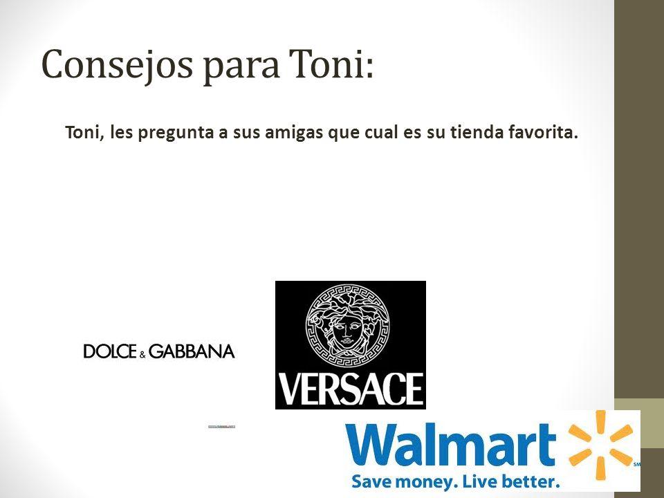Consejos para Toni: Toni, les pregunta a sus amigas que cual es su tienda favorita.