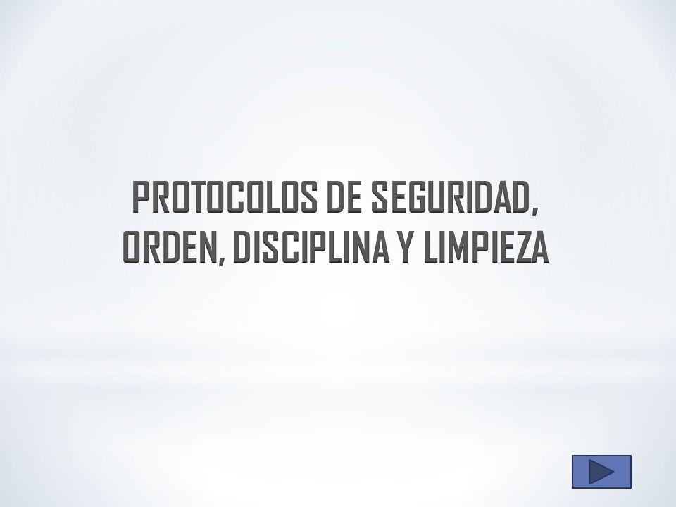 PROTOCOLOS DE SEGURIDAD, ORDEN, DISCIPLINA Y LIMPIEZA