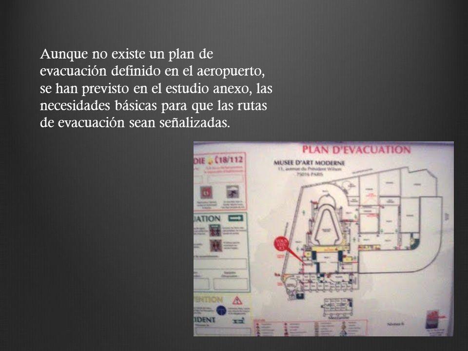 Aunque no existe un plan de evacuación definido en el aeropuerto, se han previsto en el estudio anexo, las necesidades básicas para que las rutas de evacuación sean señalizadas.