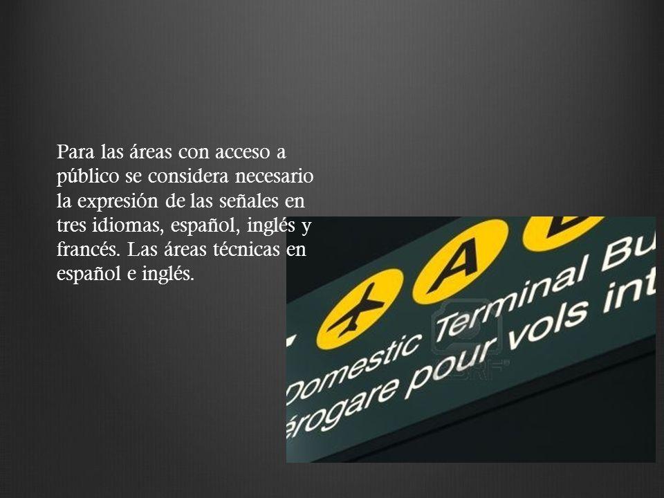 Para las áreas con acceso a público se considera necesario la expresión de las señales en tres idiomas, español, inglés y francés.