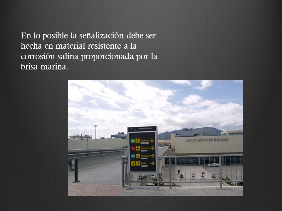En lo posible la señalización debe ser hecha en material resistente a la corrosión salina proporcionada por la brisa marina.