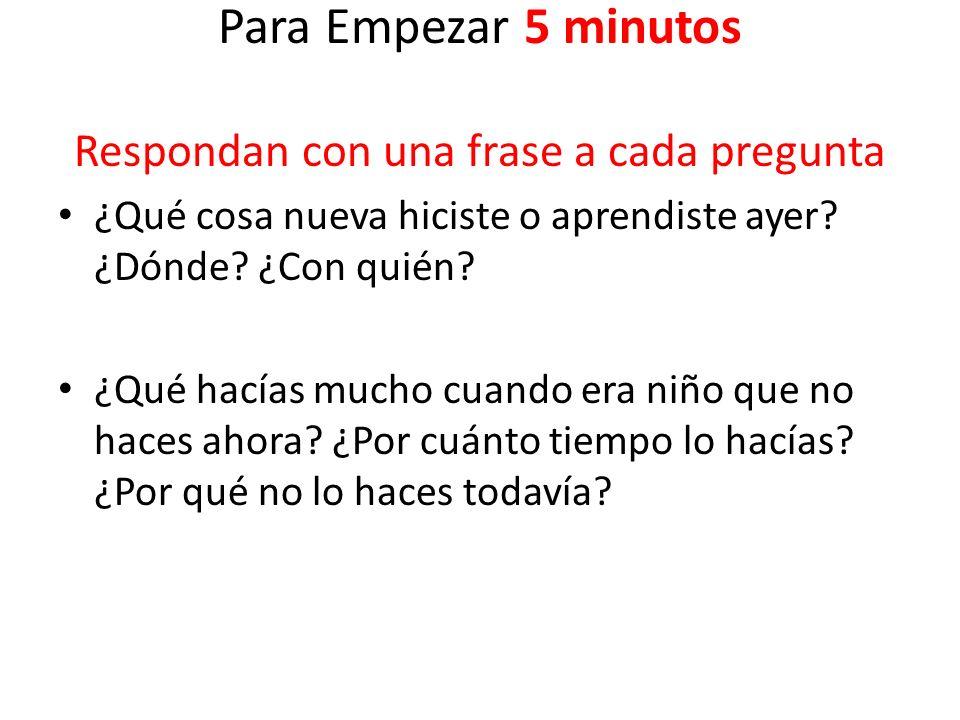 Para Empezar 5 minutos Respondan con una frase a cada pregunta