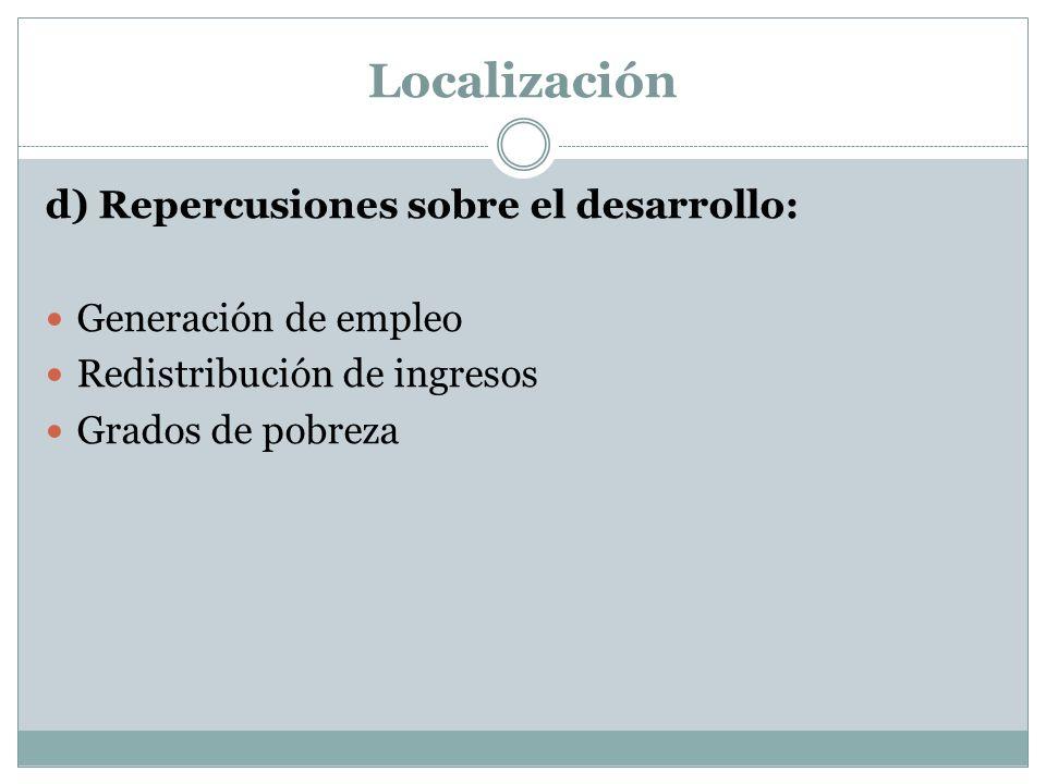 Localización d) Repercusiones sobre el desarrollo: