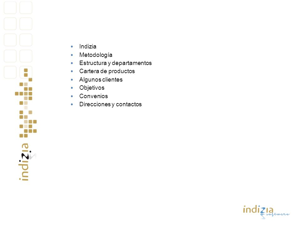 Indizia Metodología. Estructura y departamentos. Cartera de productos. Algunos clientes. Objetivos.