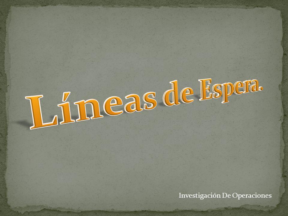 Líneas de Espera. Investigación De Operaciones