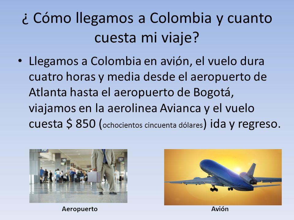 ¿ Cómo llegamos a Colombia y cuanto cuesta mi viaje