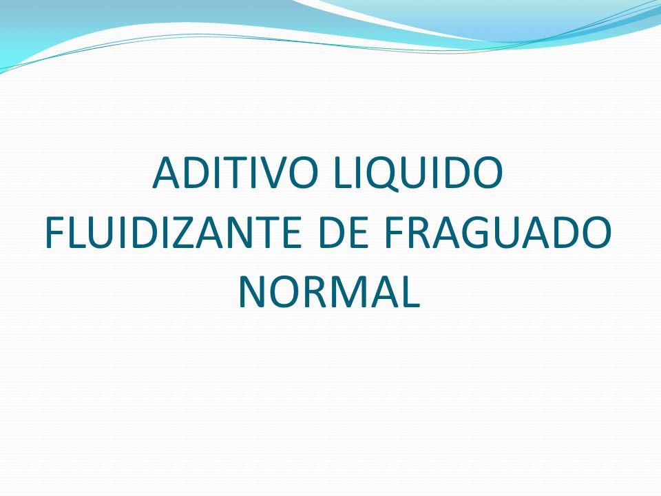 ADITIVO LIQUIDO FLUIDIZANTE DE FRAGUADO NORMAL
