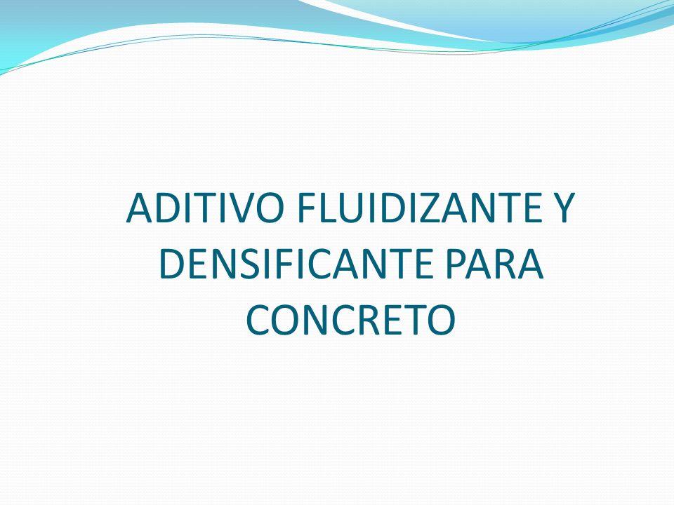 ADITIVO FLUIDIZANTE Y DENSIFICANTE PARA CONCRETO