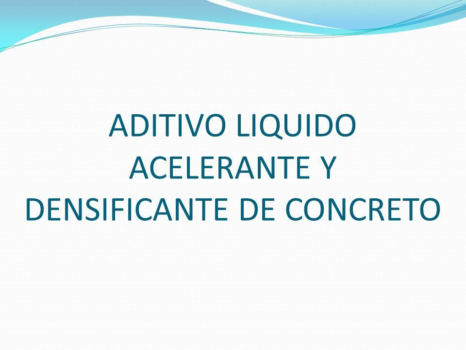 ADITIVO LIQUIDO ACELERANTE Y DENSIFICANTE DE CONCRETO