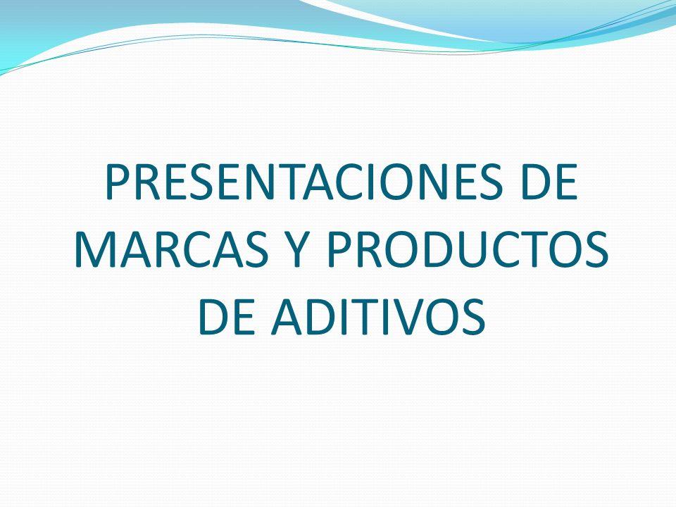 PRESENTACIONES DE MARCAS Y PRODUCTOS DE ADITIVOS