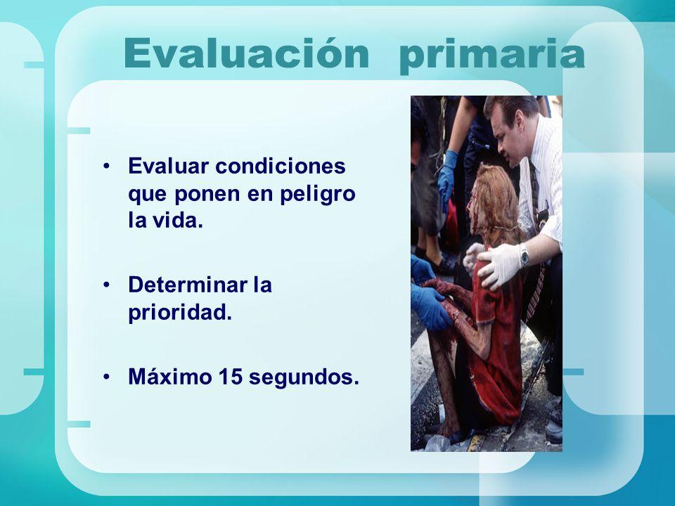 Evaluación primaria Evaluar condiciones que ponen en peligro la vida.