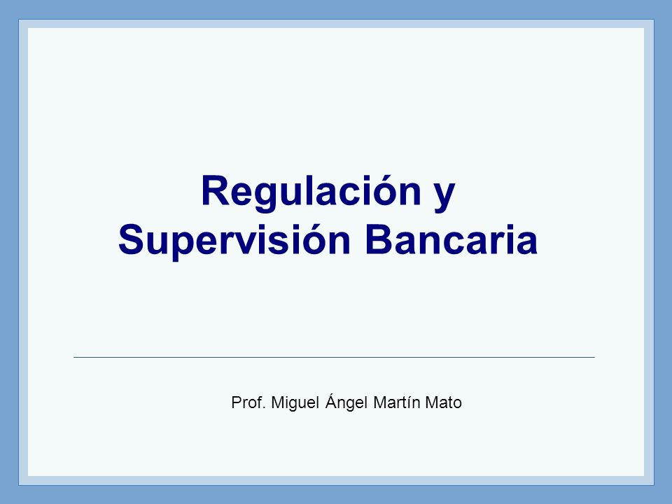 Regulación y Supervisión Bancaria