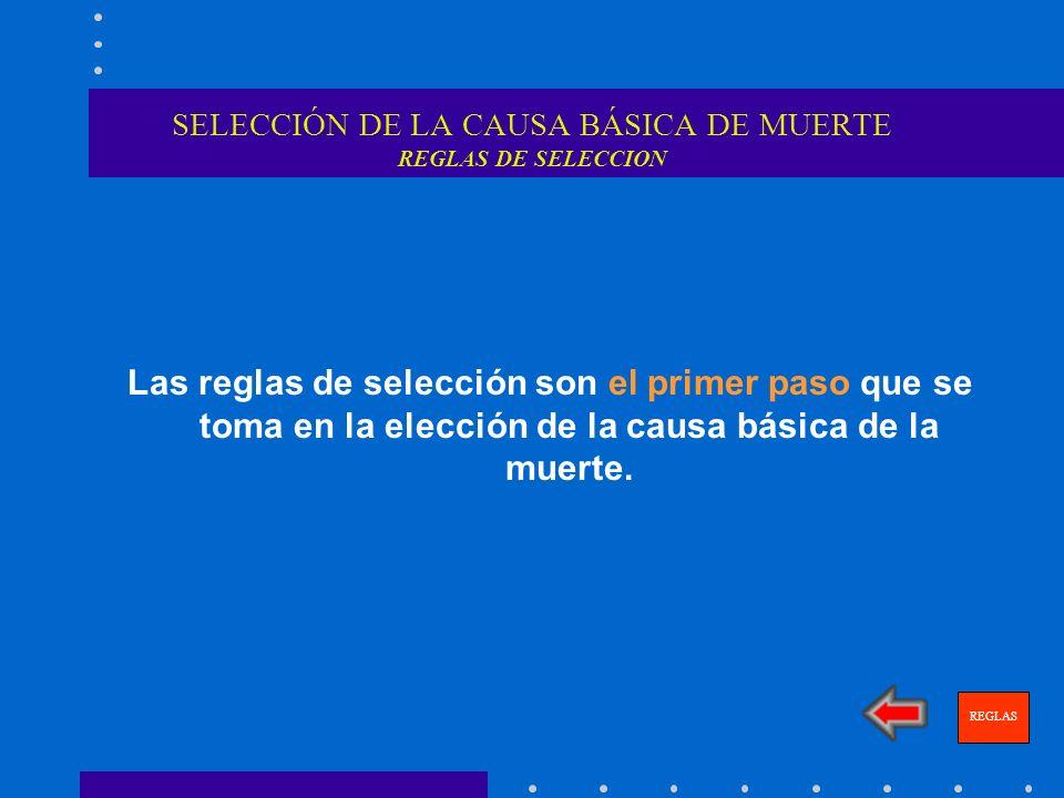 SELECCIÓN DE LA CAUSA BÁSICA DE MUERTE REGLAS DE SELECCION