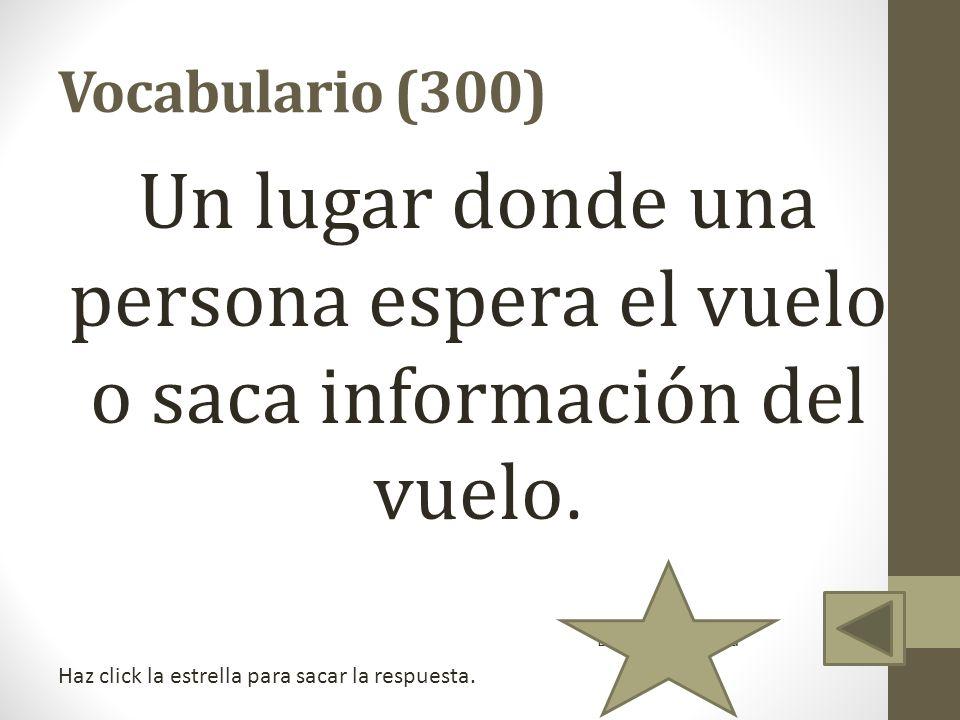 Vocabulario (300) Un lugar donde una persona espera el vuelo o saca información del vuelo. La puerta de salida.
