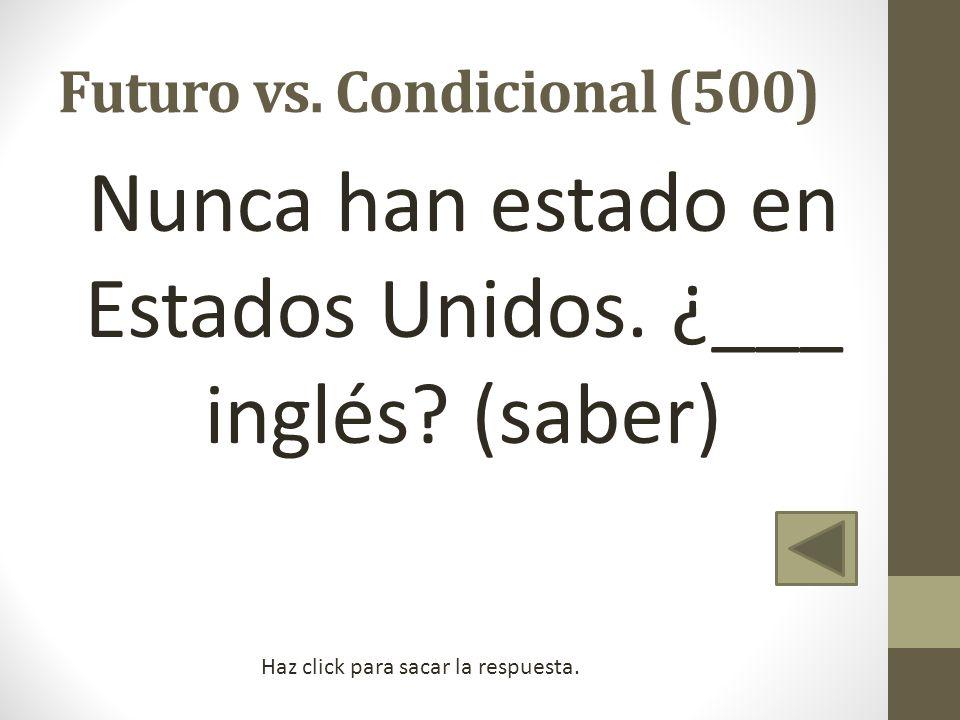 Futuro vs. Condicional (500)