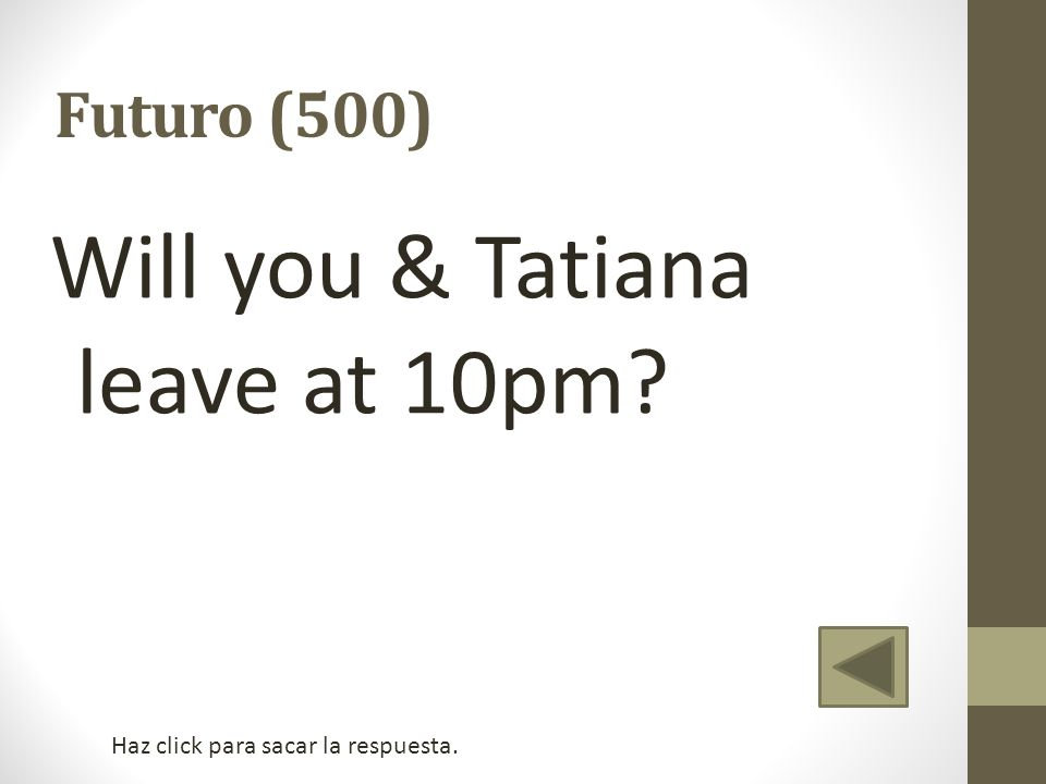 Will you & Tatiana leave at 10pm