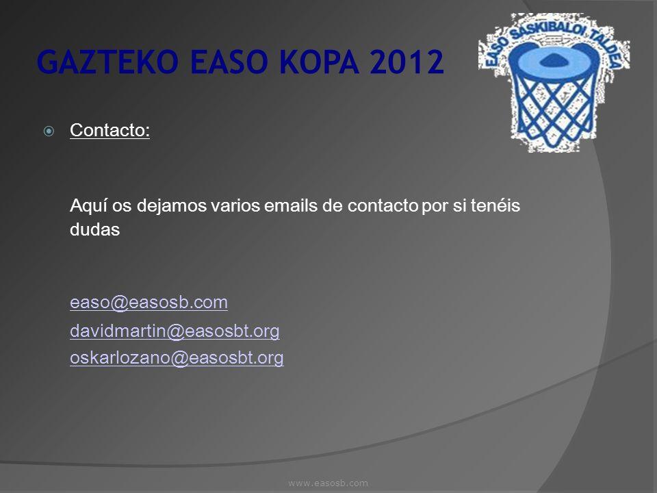 GAZTEKO EASO KOPA 2012 Contacto: Aquí os dejamos varios emails de contacto por si tenéis dudas. easo@easosb.com.