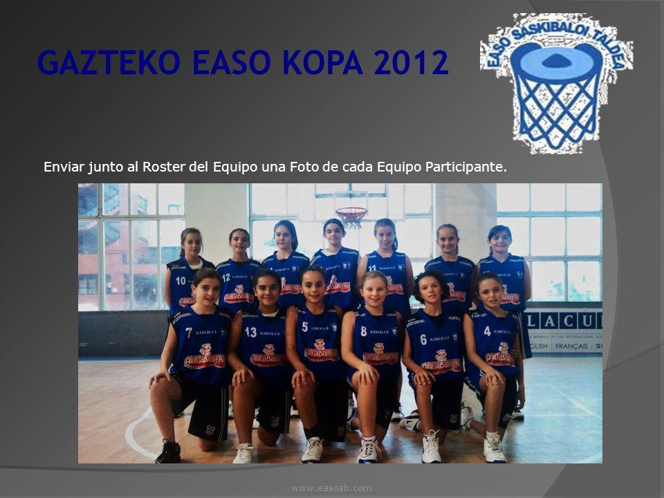 GAZTEKO EASO KOPA 2012 Enviar junto al Roster del Equipo una Foto de cada Equipo Participante. www.easosb.com.