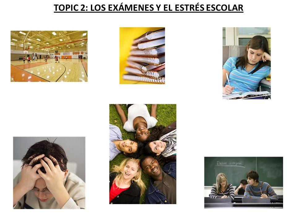 TOPIC 2: LOS EXÁMENES Y EL ESTRÉS ESCOLAR