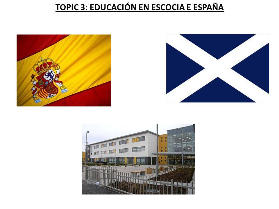 TOPIC 3: EDUCACIÓN EN ESCOCIA E ESPAÑA