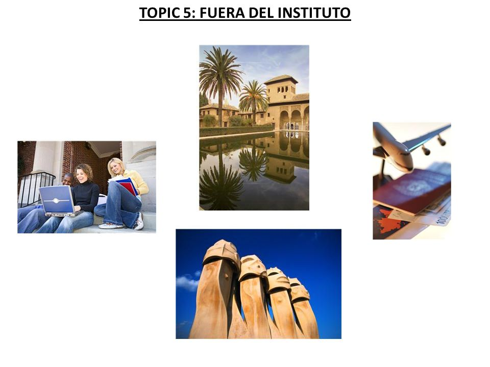 TOPIC 5: FUERA DEL INSTITUTO