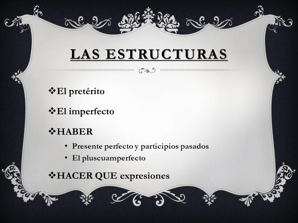 Las estructuras El pretérito El imperfecto HABER HACER QUE expresiones