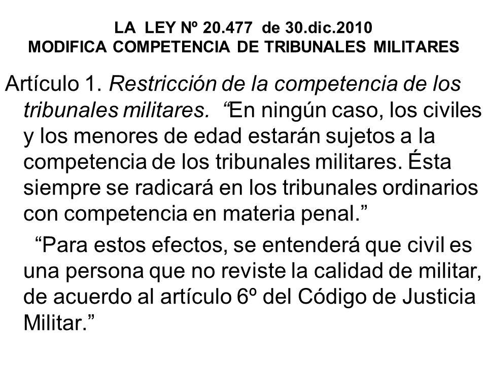 LA LEY Nº 20.477 de 30.dic.2010 MODIFICA COMPETENCIA DE TRIBUNALES MILITARES