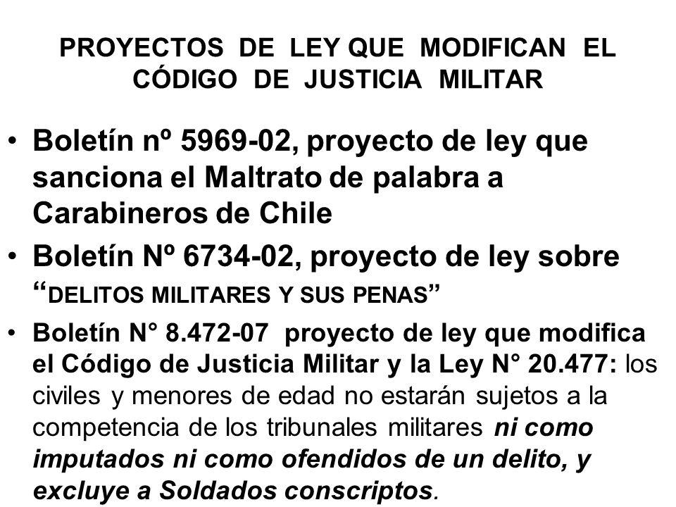 PROYECTOS DE LEY QUE MODIFICAN EL CÓDIGO DE JUSTICIA MILITAR