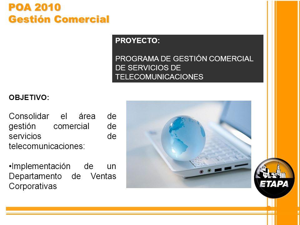 POA 2010 Gestión Comercial PROYECTO: PROGRAMA DE GESTIÓN COMERCIAL DE SERVICIOS DE TELECOMUNICACIONES.