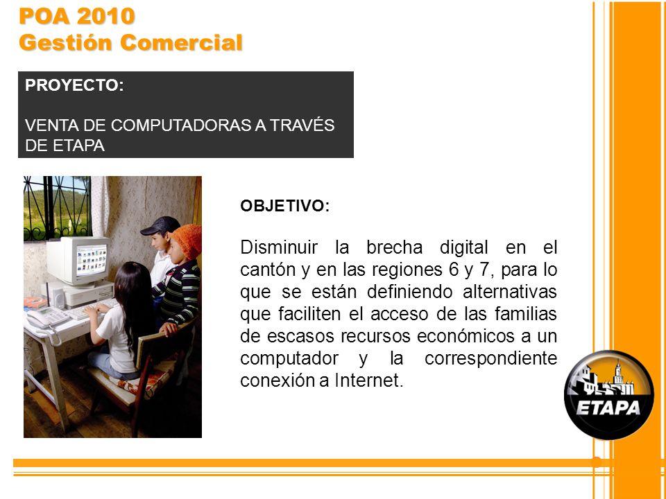POA 2010 Gestión ComercialPROYECTO: VENTA DE COMPUTADORAS A TRAVÉS DE ETAPA. OBJETIVO: