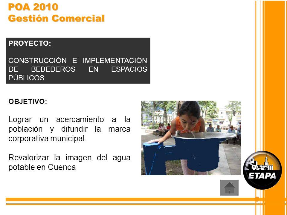 POA 2010 Gestión Comercial PROYECTO: CONSTRUCCIÓN E IMPLEMENTACIÓN DE BEBEDEROS EN ESPACIOS PÚBLICOS.